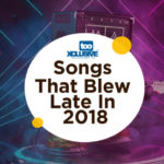 These Are The Songs That Blew (Became Hits) Towards The End Of 2018