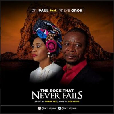 "Download Dr. Paul – ""The Rock That Never Fails"" ft. Preye Orok MP3 1"