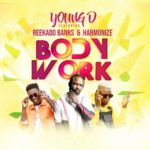 "Young D – ""Body Work"" ft. Reekado Banks x Harmonize"