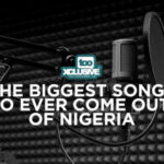 Are These The Biggest Songs To Ever Come Out Of Nigeria?