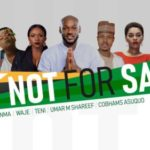 "2Baba, MI Abaga, Teni, Chidinma, Waje, Umar M Shareef & Cobhams Asuquo – ""NOT FOR SALE"""