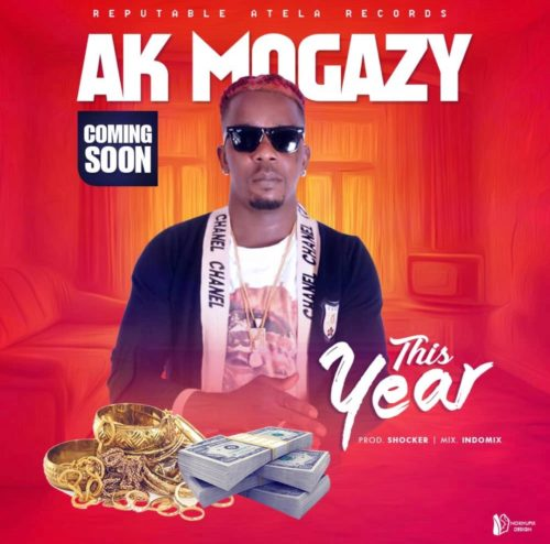 "Download Music: AK Mogazy – ""This Year"" Latest Nigerian Songs 1"
