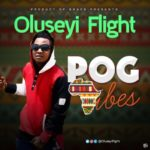 "[AUDIO | VIDEO] Oluseyi flight – ""POG vibes"""
