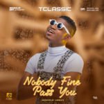 "T Classic – ""Nobody Fine Pass You"" (Prod. by Iambeatz)"