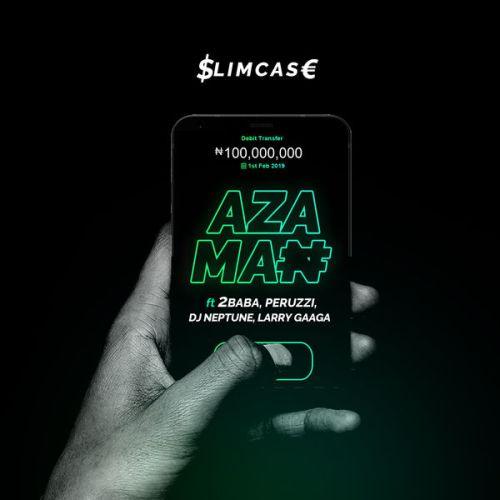 "[Lyrics] Slimcase – ""Azaman"" ft. 2Baba, Peruzzi, DJ Neptune, Larry Gaaga"