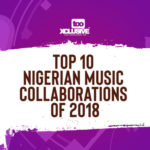 Top 10 Nigerian Music Collaborations Of 2018