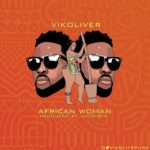 "Vikoliver – ""African Woman"" (Prod. By Jaysynth)"