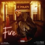 "D Policy – ""Fire"" (Prod. By Kenzeal)"