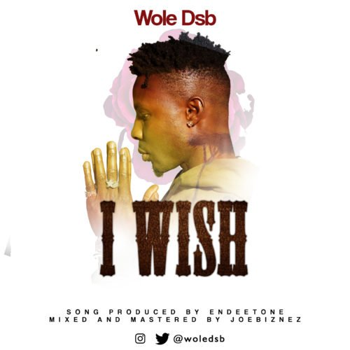 "[Audio + Video] Wole DSB – ""I Wish"""