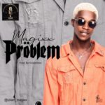 "Magixx – ""Problem"" (Prod. By Scopenero)"