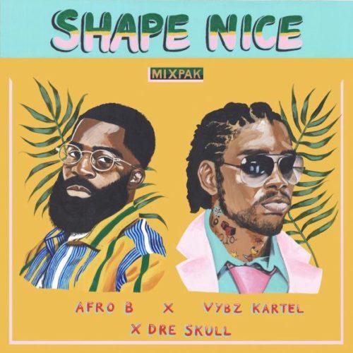 Afro B x Vybz Kartel x Dre Skull Shape Nice mp3 image - #IvoryCoast: Music: Afro B x Vybz Kartel x Dre Skull – Shape Nice