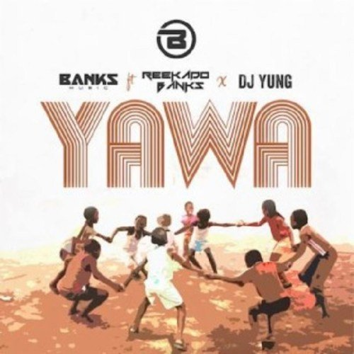 Download MP3: Banks Music – Yawa ft. Reekado Banks & DJ Yung 1