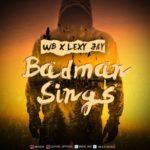 "[Audio + Video] WB X Lexy Jay – ""Badman Sings"""