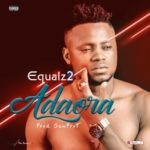 "[Audio + Video] Equalz2 – ""Adaora"""
