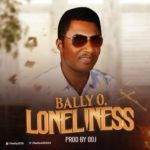 "[VIDEO | AUDIO] Bally O – ""Loneliness"""
