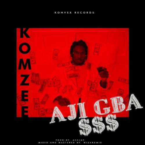 "Komzee – ""Ajigba $$$"""