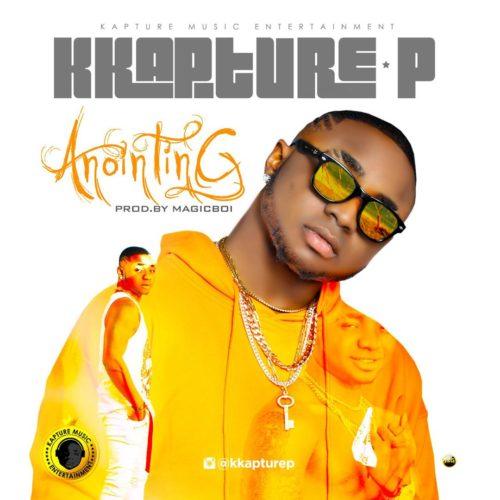 "K Kapture P – ""Anointing"" + Lyrics Video"