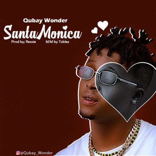 "Qubay Wonder – ""Santa Monica"" (Prod. By Rexxie)"