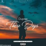 "Dupree – ""These Days"" (Prod. By Jsound)"