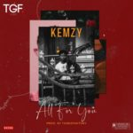 "Kemzy – ""All For You"" (Prod. By TunezFaktory)"