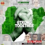 "Joe Praize – ""Strong Together"" ft. Nikki Laoye x Frank Edwards"