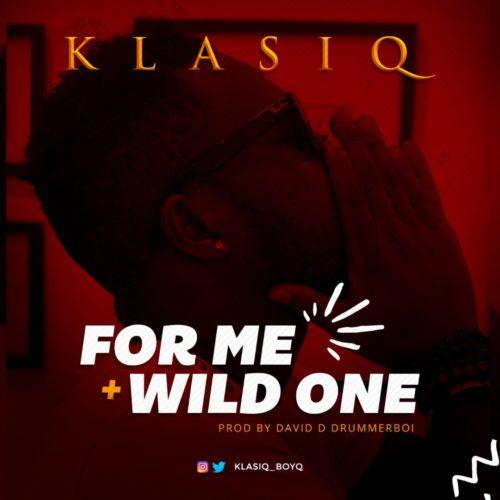 "Klasiq – ""For Me"" + ""Wild One"" (Prod by David D DruMMerBoi)"