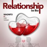 "Magnito – ""Relationship Be Like"" ft. Ycee & Yung6ix"