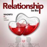 "Magnito – ""Relationship Be Like"" ft. Ycee & Yung6ix"