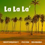 """Masterkraft – """"La La La"""" ft. Phyno, Selebobo"""