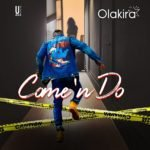Olakira – Come 'n Do (Prod by Spellz)