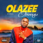 "Olazee – ""Obianuju"" (Prod By Chimbalin) @itsolazee"