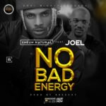 "Sheun Natural – ""No Bad Energy"" ft. Joel"