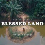 "[Audio + Video] Victoria Orenze – ""Blessed Land"""