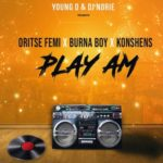"Young D & DJ Norie – ""Play Am"" ft. Oritse Femi x Burna Boy x Konshens"