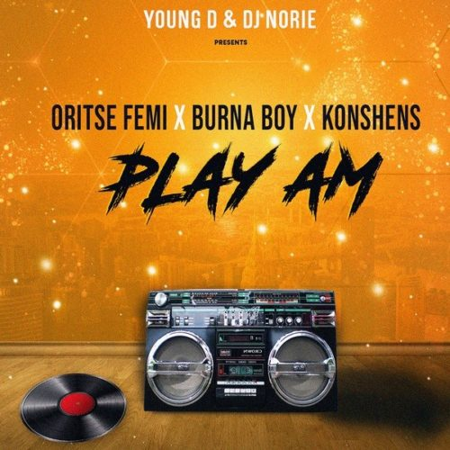 Music: Young D & DJ Norie – ft Oritse Femi x Burna Boy x Konshens –  Play Am