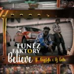 "[Audio + Video] Tunez Faktory – ""Believe"""
