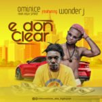 "Ominice AKA High Spirit – ""E Don Clear"" ft. Wonder J"