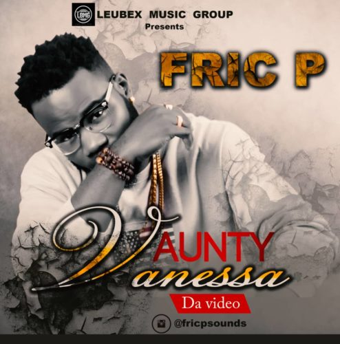 "[Audio + Video] Fric P – ""Aunty Vanessa"""