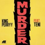 "King Perryy – ""Murder"" ft. Teni"