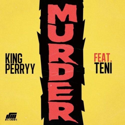 "King Perryy – ""Murder"" ft. Teni"