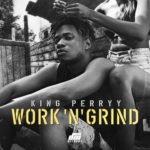 """King Perryy – """"Work 'N' Grind"""""""