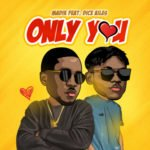 "Madik – ""Only You"" ft. Dice Ailes"