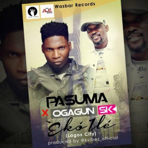 Music:Pasuma – ft Ogagun SK – Eko Ile (Lagos City)