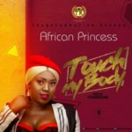 "African Princess – ""Touch My Body"" (Prod By Xtraordinaire)"