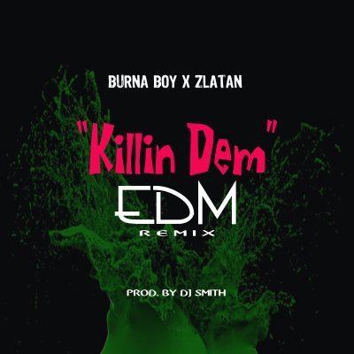 """MUSIC: Burna Boy x Zlatan – """"Killin Dem"""" (EDM Remix) MP3"""