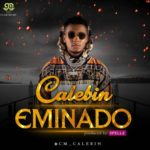 "[Audio + Video]: Calebin – ""Eminado"""