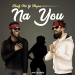 "[Lyric] Chief Obi – ""Na You"" ft. Phyno"