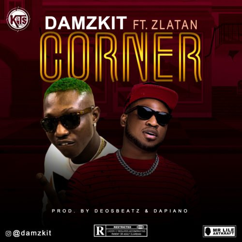 "DOWNLOAD MP3:  Damzkit - ""Corner"" ft Zlatan ART"