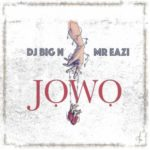 "[Lyrics] DJ Big N x Mr Eazi – ""Jowo"""