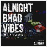 """DJ Dewik – """"Alnight Bhad Vibes"""" Mixtape"""